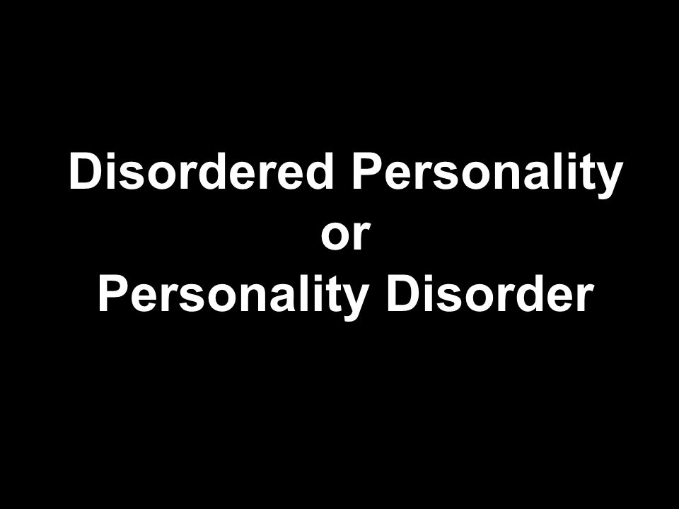 Disordered Personality or Personality Disorder