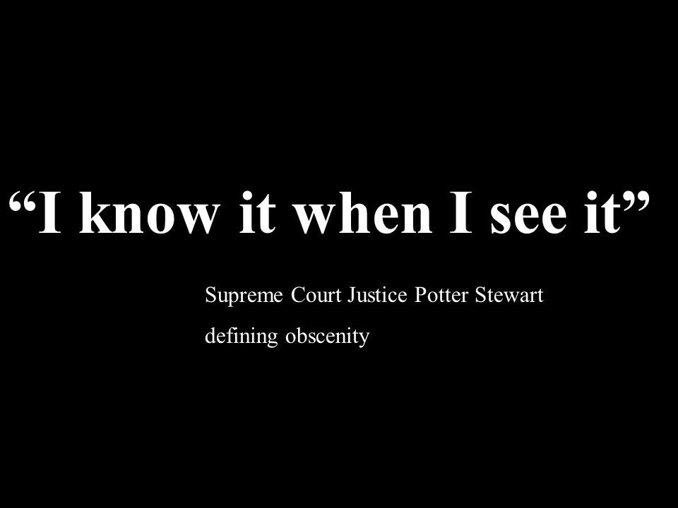 """""""I know it when I see it"""" Supreme Court Justice Potter Stewart defining obscenity"""