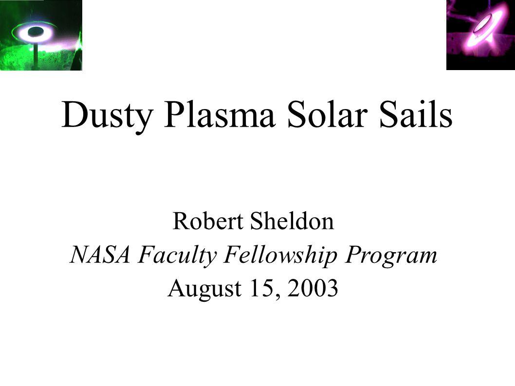 Dusty Plasma Solar Sails Robert Sheldon NASA Faculty Fellowship Program August 15, 2003