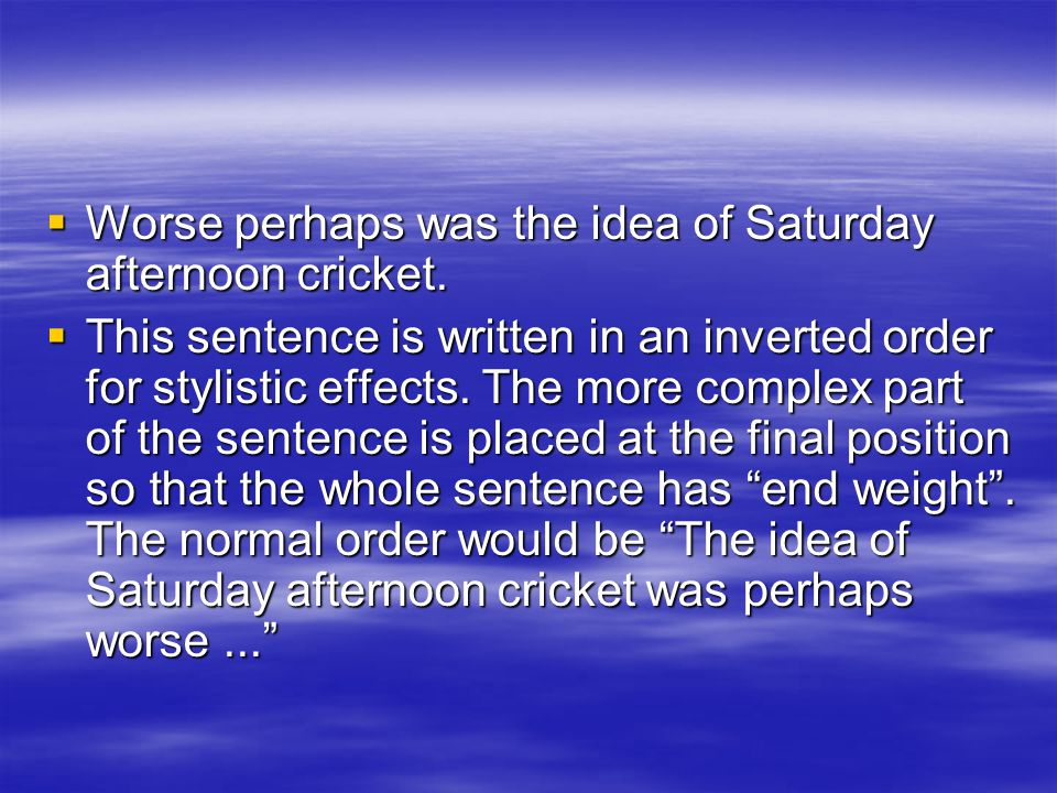 WWWWorse perhaps was the idea of Saturday afternoon cricket.