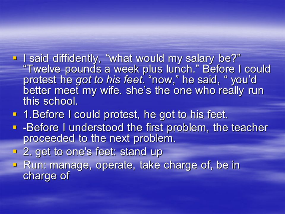 IIII said diffidently, what would my salary be Twelve pounds a week plus lunch. Before I could protest he got to his feet.