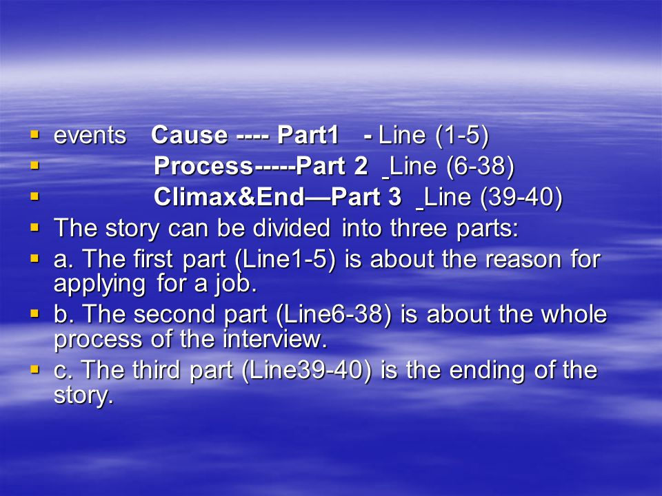  events Cause ---- Part1 - Line (1-5)  Process-----Part 2 Line (6-38)  Climax&End—Part 3 Line (39-40)  The story can be divided into three parts: