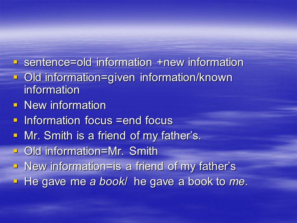  sentence=old information +new information  Old information=given information/known information  New information  Information focus =end focus  Mr.