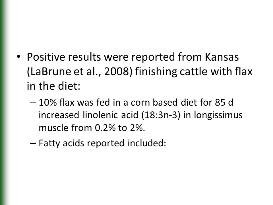 Positive results were reported from Kansas (LaBrune et al., 2008) finishing cattle with flax in the diet: – 10% flax was fed in a corn based diet for
