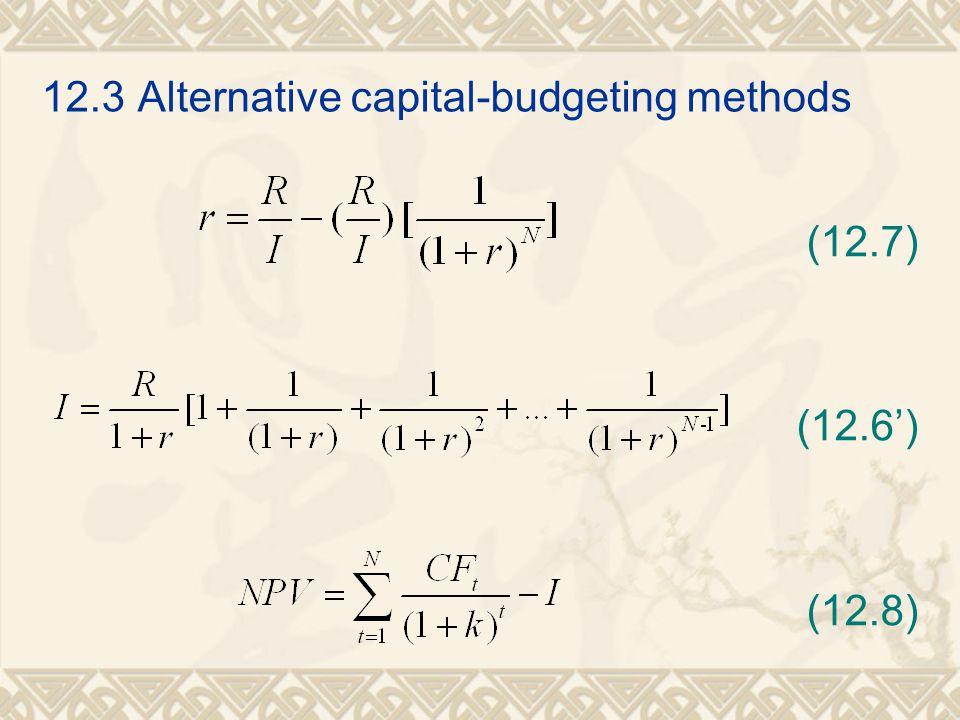 12.3Alternative capital-budgeting methods (12.7) (12.6') (12.8)