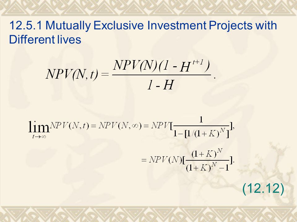 (12.12) 12.5.1 Mutually Exclusive Investment Projects with Different lives