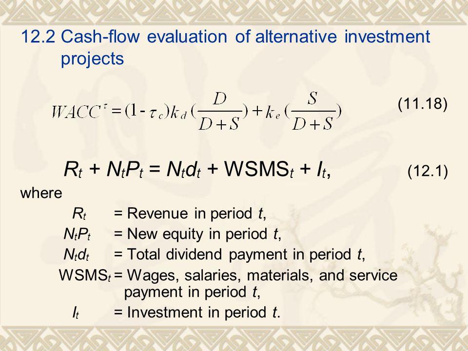 12.2 Cash-flow evaluation of alternative investment projects (11.18) R t + N t P t = N t d t + WSMS t + I t, (12.1) where R t = Revenue in period t, N