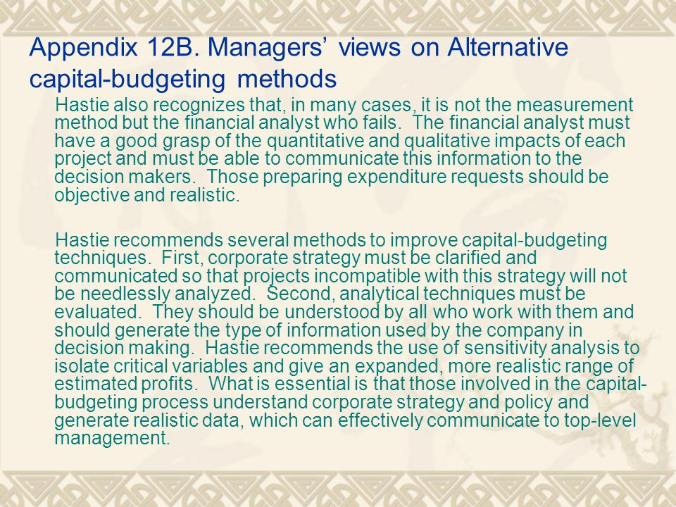 Appendix 12B. Managers' views on Alternative capital-budgeting methods Hastie also recognizes that, in many cases, it is not the measurement method bu