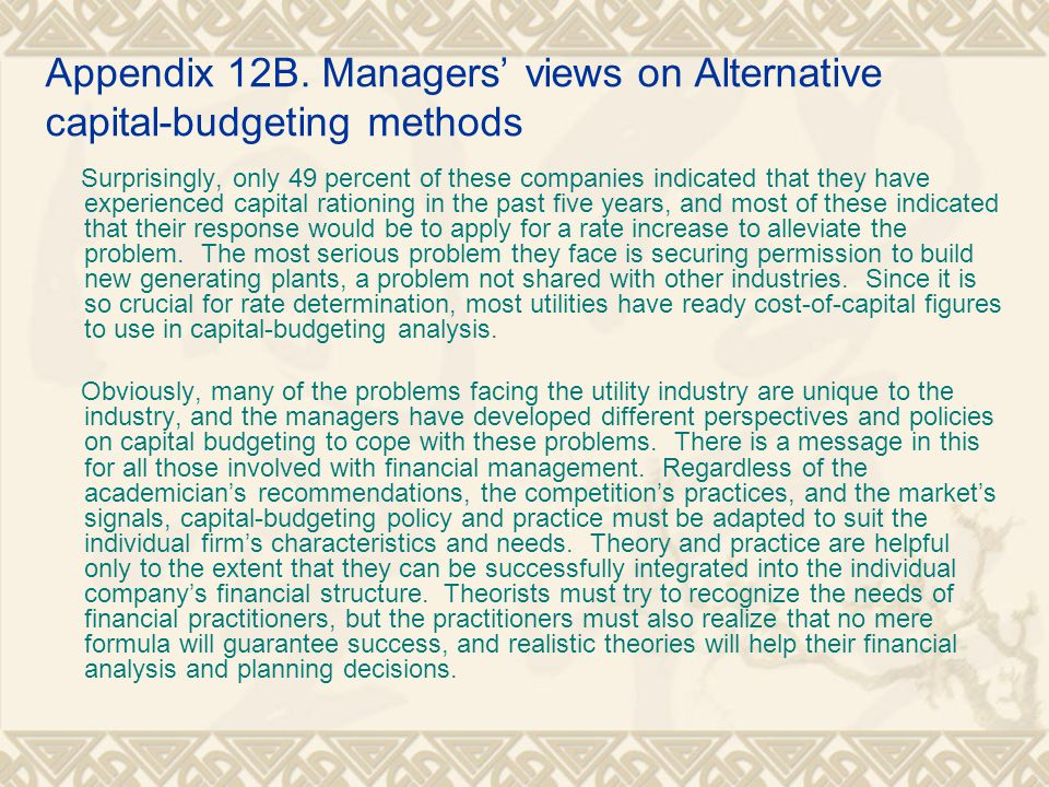 Appendix 12B. Managers' views on Alternative capital-budgeting methods Surprisingly, only 49 percent of these companies indicated that they have exper