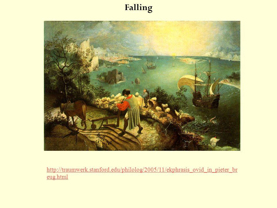 Falling http://traumwerk.stanford.edu/philolog/2005/11/ekphrasis_ovid_in_pieter_br eug.html
