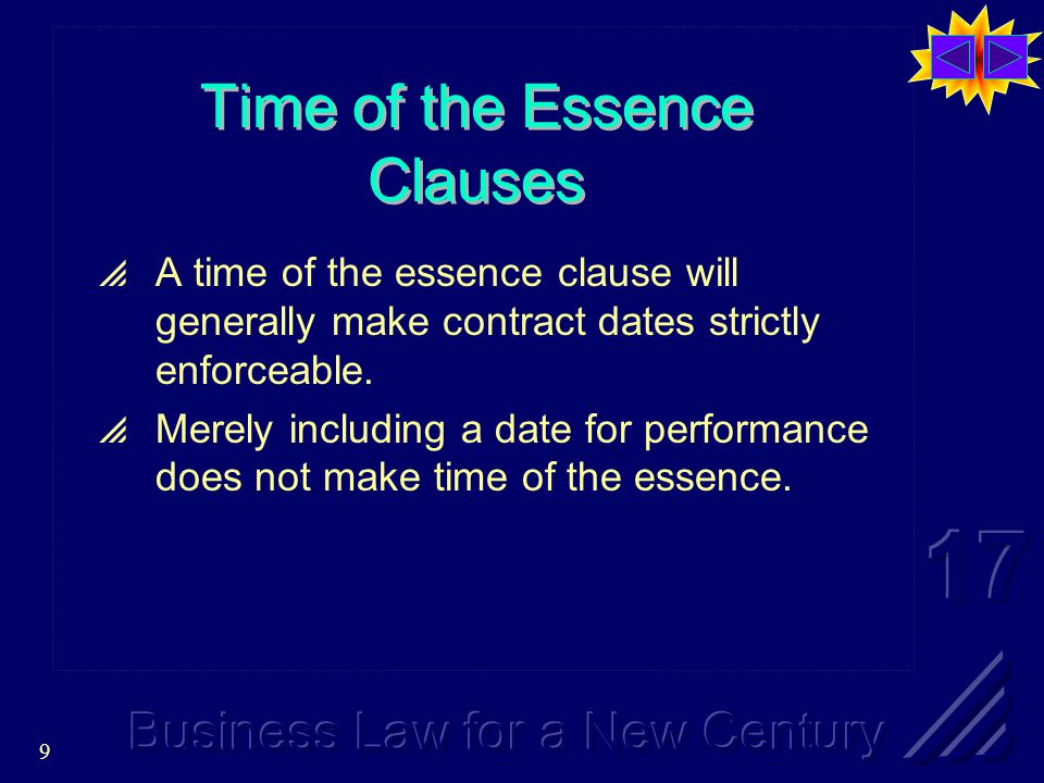 9 Time of the Essence Clauses  A time of the essence clause will generally make contract dates strictly enforceable.
