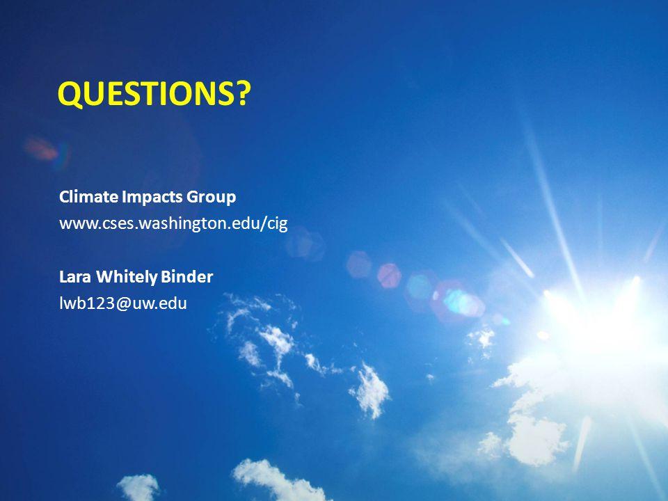 QUESTIONS Climate Impacts Group www.cses.washington.edu/cig Lara Whitely Binder lwb123@uw.edu