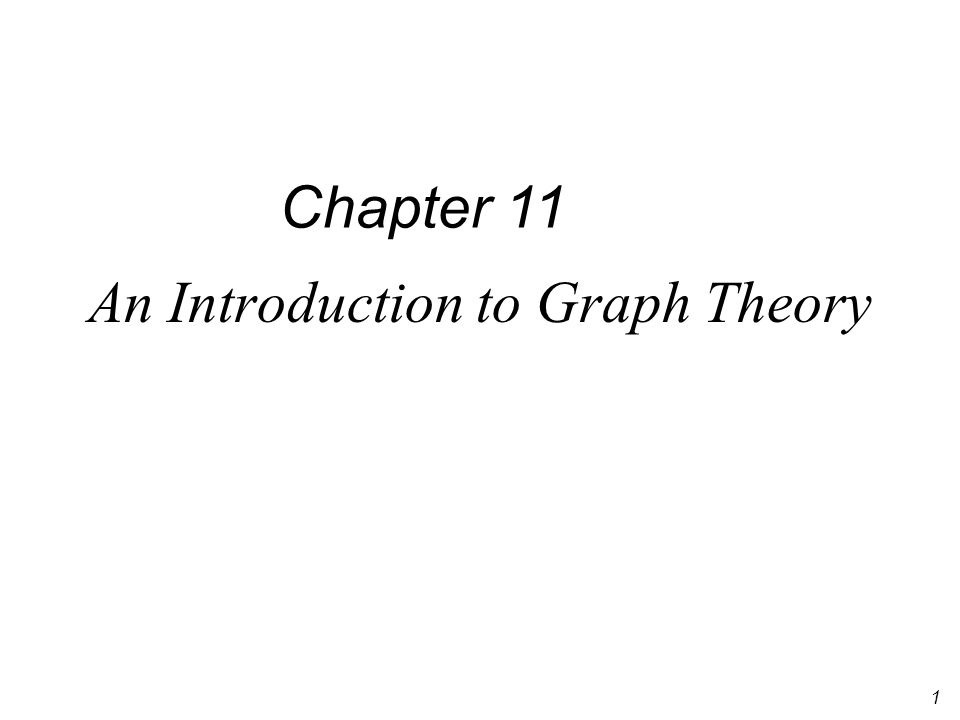 1 An Introduction to Graph Theory Chapter 11