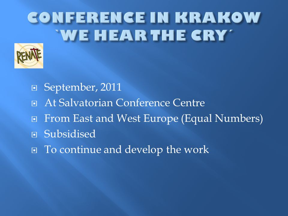  September, 2011  At Salvatorian Conference Centre  From East and West Europe (Equal Numbers)  Subsidised  To continue and develop the work