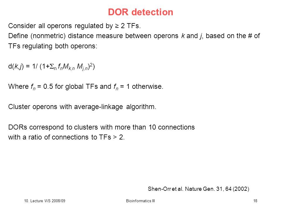 10. Lecture WS 2008/09Bioinformatics III18 DOR detection Consider all operons regulated by ≥ 2 TFs.