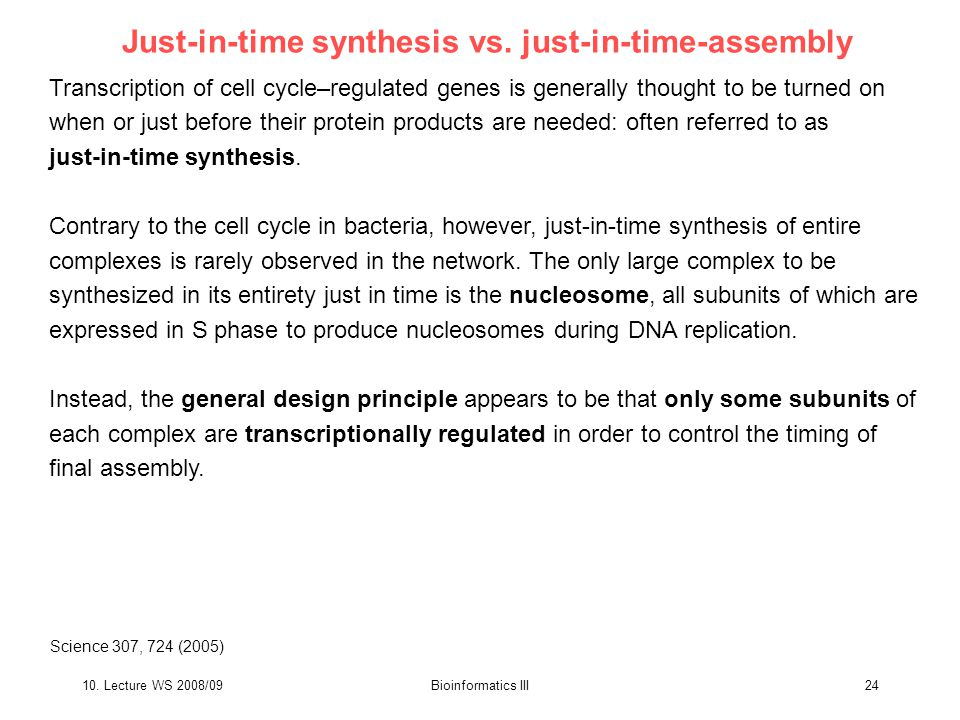 10. Lecture WS 2008/09Bioinformatics III24 Just-in-time synthesis vs.