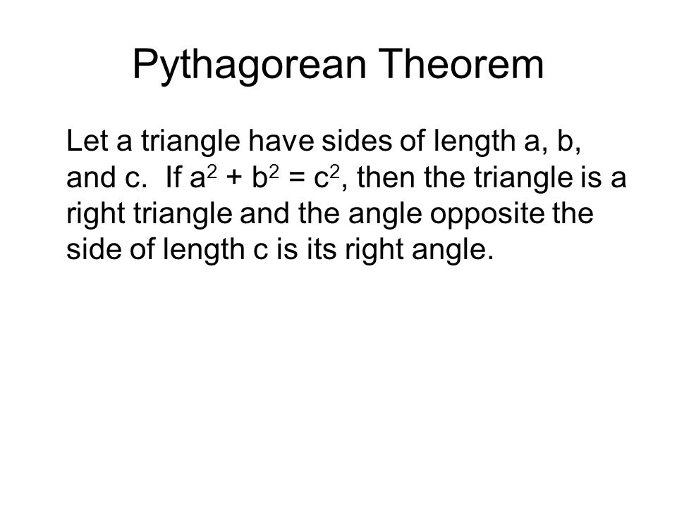 Pythagorean Theorem Let a triangle have sides of length a, b, and c.
