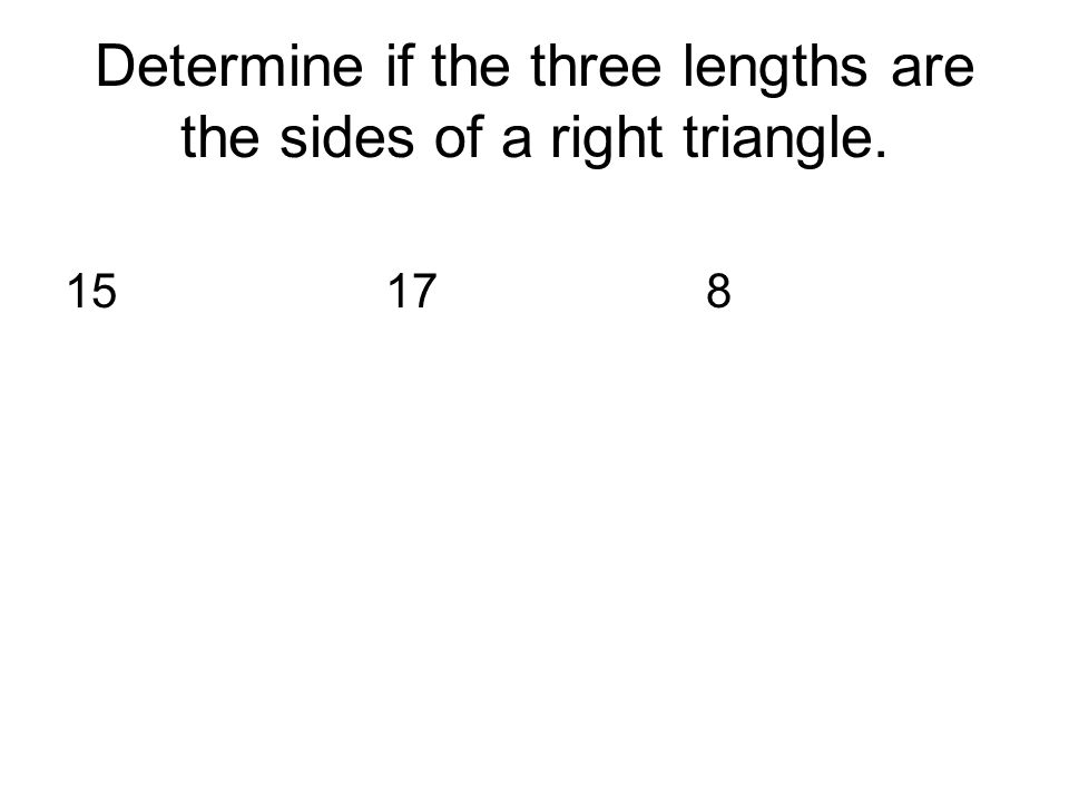 Determine if the three lengths are the sides of a right triangle. 15178