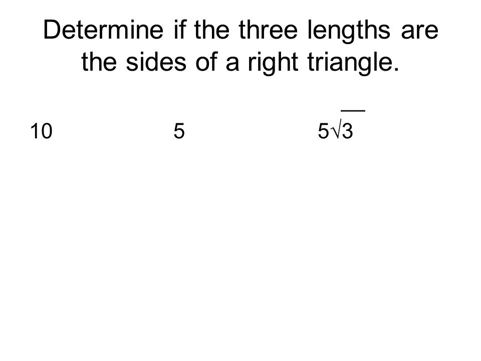 Determine if the three lengths are the sides of a right triangle. __ 1055√3