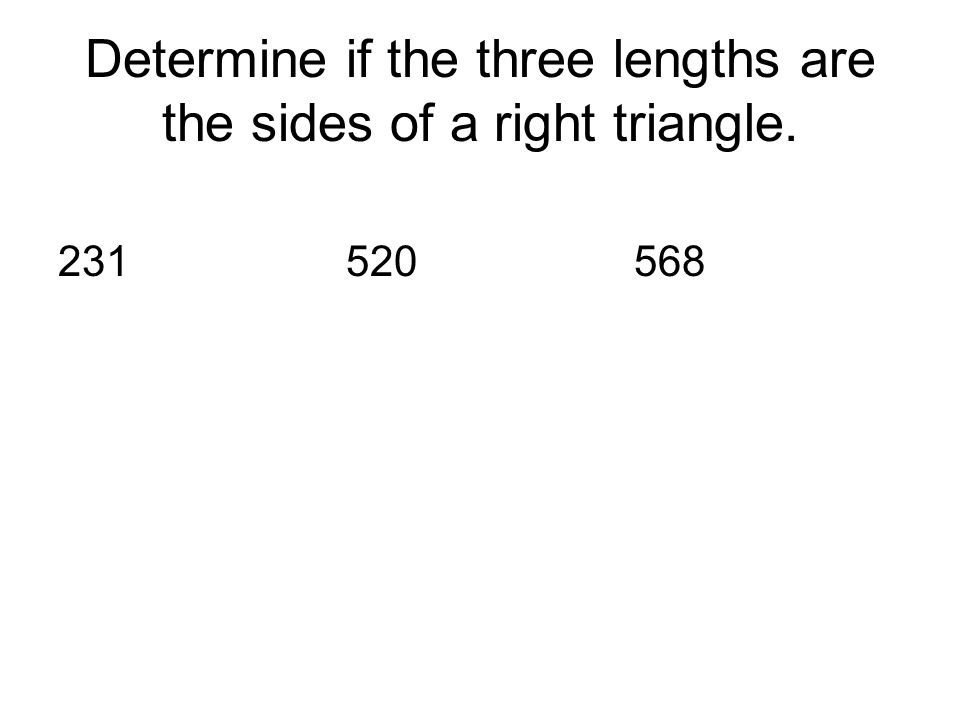 Determine if the three lengths are the sides of a right triangle. 231520568