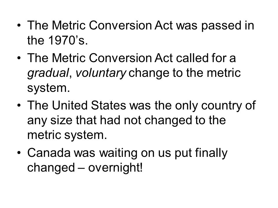 The Metric Conversion Act was passed in the 1970's.