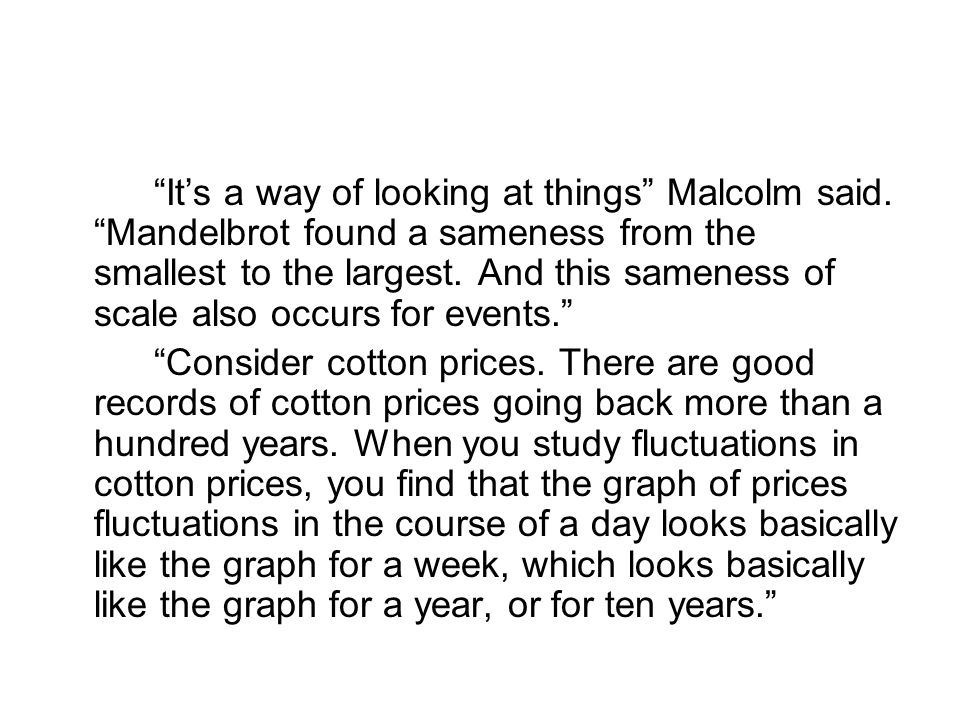 It's a way of looking at things Malcolm said.