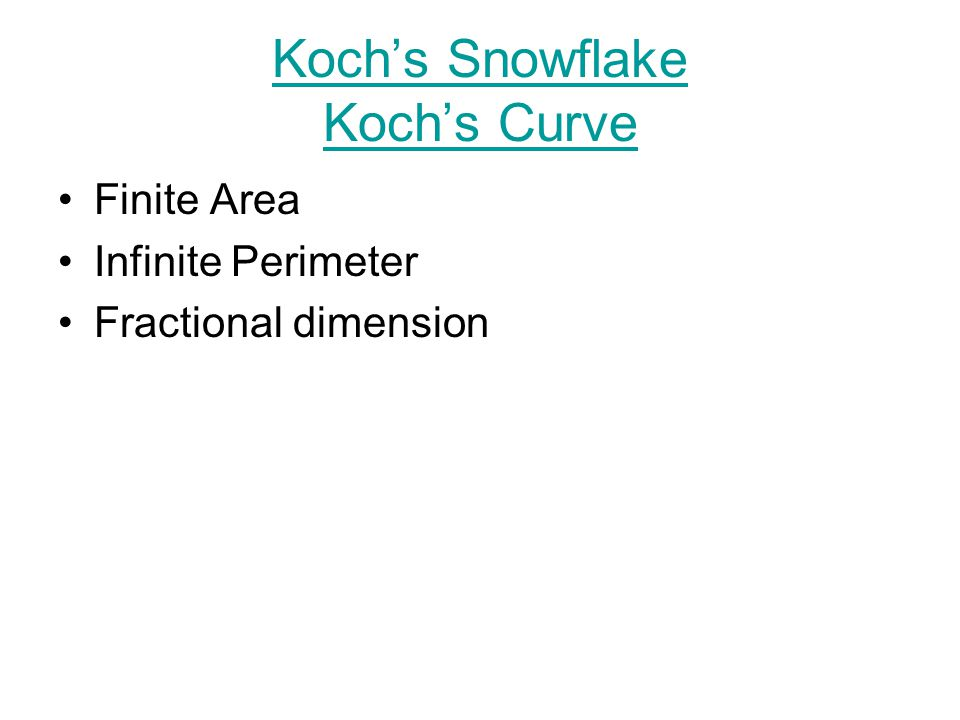 Koch's Snowflake Koch's Curve Finite Area Infinite Perimeter Fractional dimension