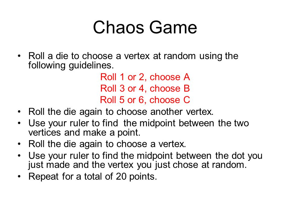 Chaos Game Roll a die to choose a vertex at random using the following guidelines.
