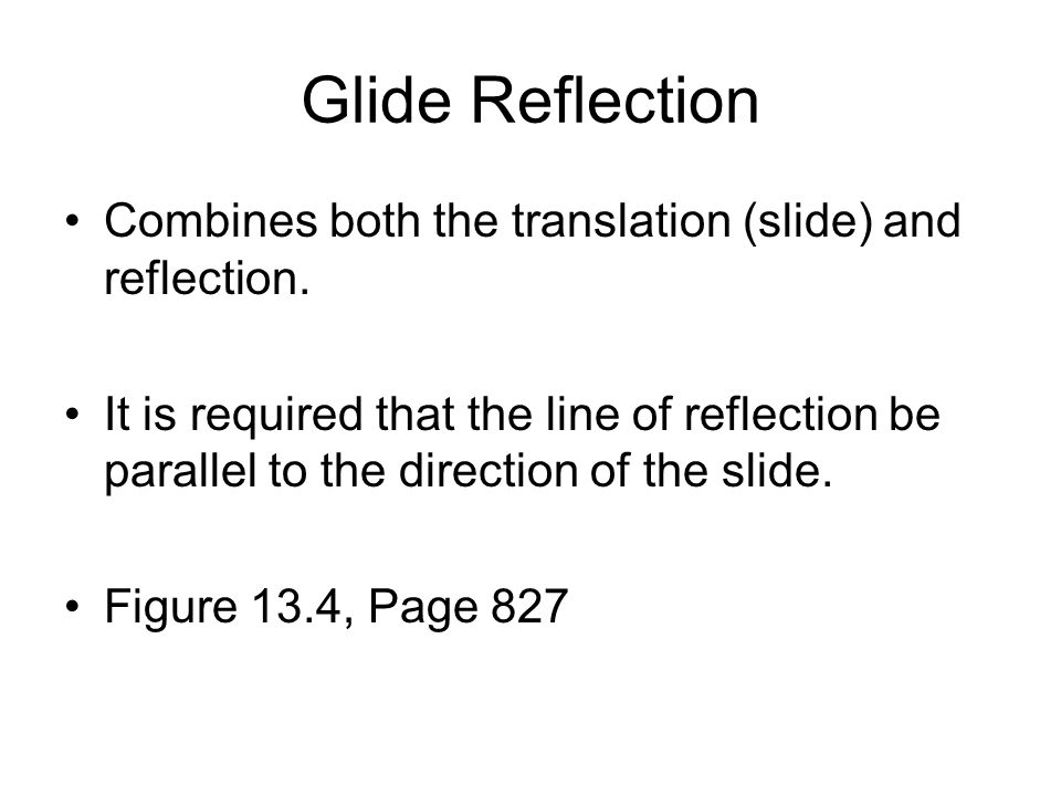 Glide Reflection Combines both the translation (slide) and reflection.