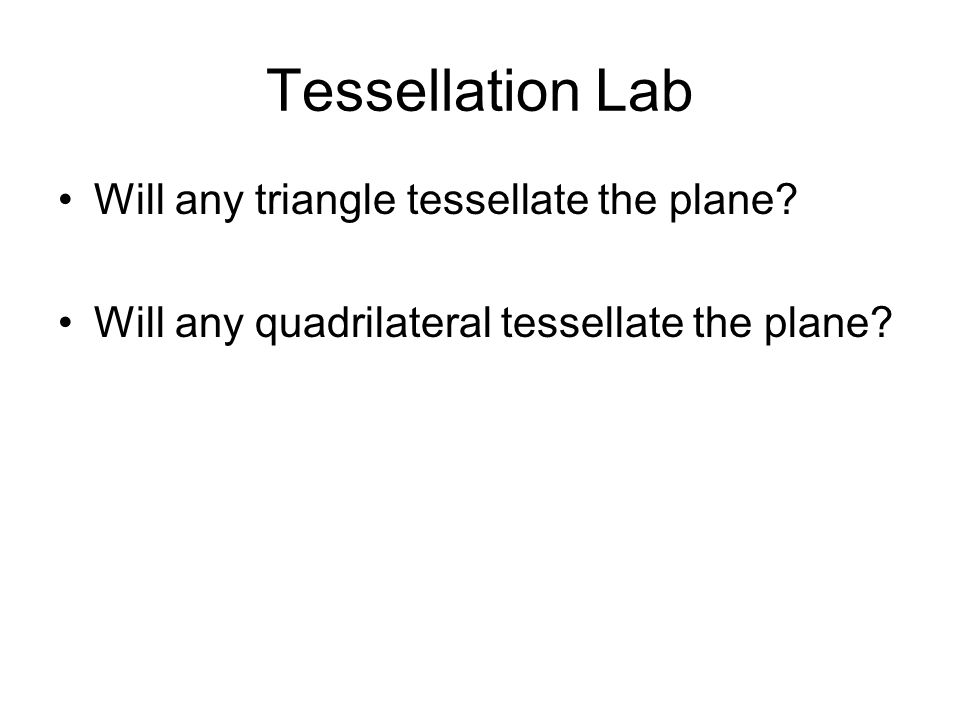 Tessellation Lab Will any triangle tessellate the plane.