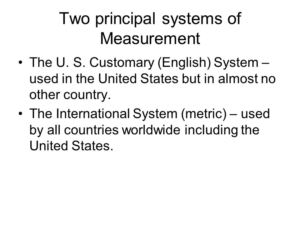 Two principal systems of Measurement The U. S.