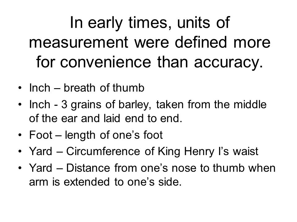 In early times, units of measurement were defined more for convenience than accuracy.