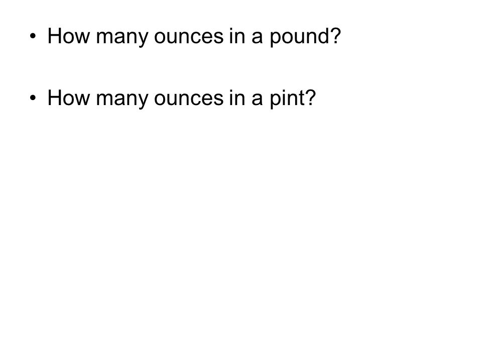 How many ounces in a pound? How many ounces in a pint?