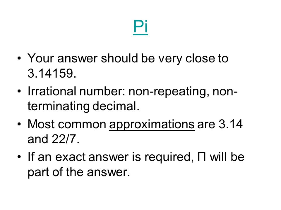 Pi Your answer should be very close to 3.14159.