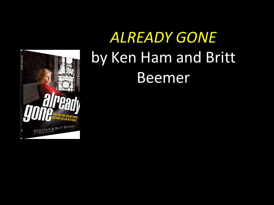 ALREADY GONE by Ken Ham and Britt Beemer