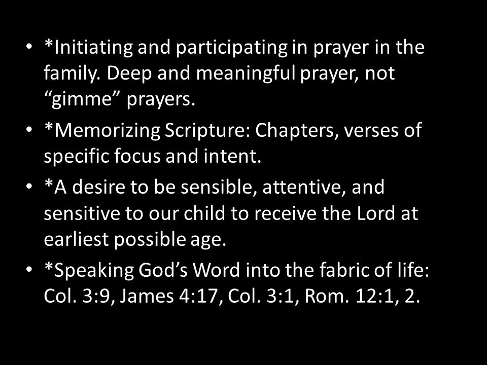 """*Initiating and participating in prayer in the family. Deep and meaningful prayer, not """"gimme"""" prayers. *Memorizing Scripture: Chapters, verses of spe"""