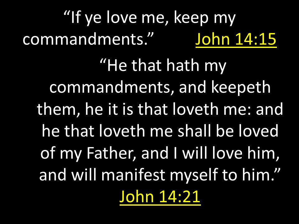 """If ye love me, keep my commandments."" John 14:15 ""He that hath my commandments, and keepeth them, he it is that loveth me: and he that loveth me shal"