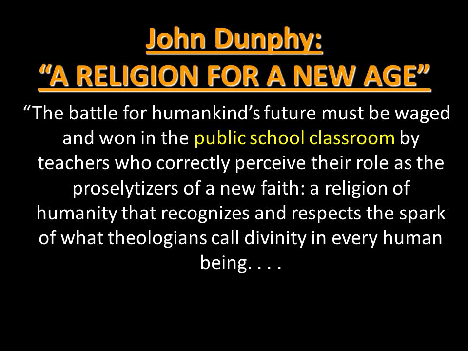 """John Dunphy: """"A RELIGION FOR A NEW AGE"""" """"The battle for humankind's future must be waged and won in the public school classroom by teachers who correc"""