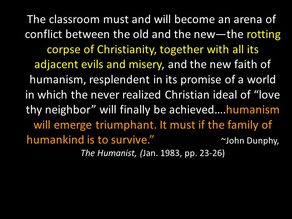 """….humanism will emerge triumphant. It must if the family of humankind is to survive."""" The classroom must and will become an arena of conflict between"""