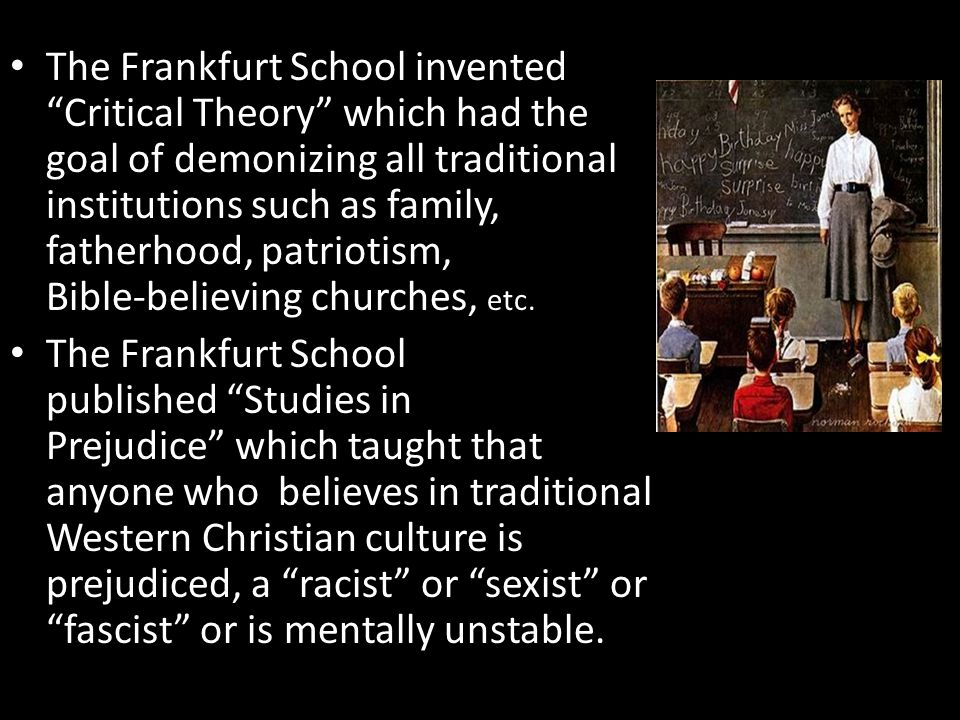 """The Frankfurt School invented """"Critical Theory"""" which had the goal of demonizing all traditional institutions such as family, fatherhood, patriotism,"""