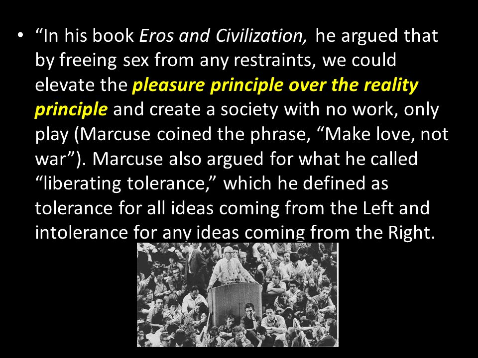 """""""In his book Eros and Civilization, he argued that by freeing sex from any restraints, we could elevate the pleasure principle over the reality princi"""