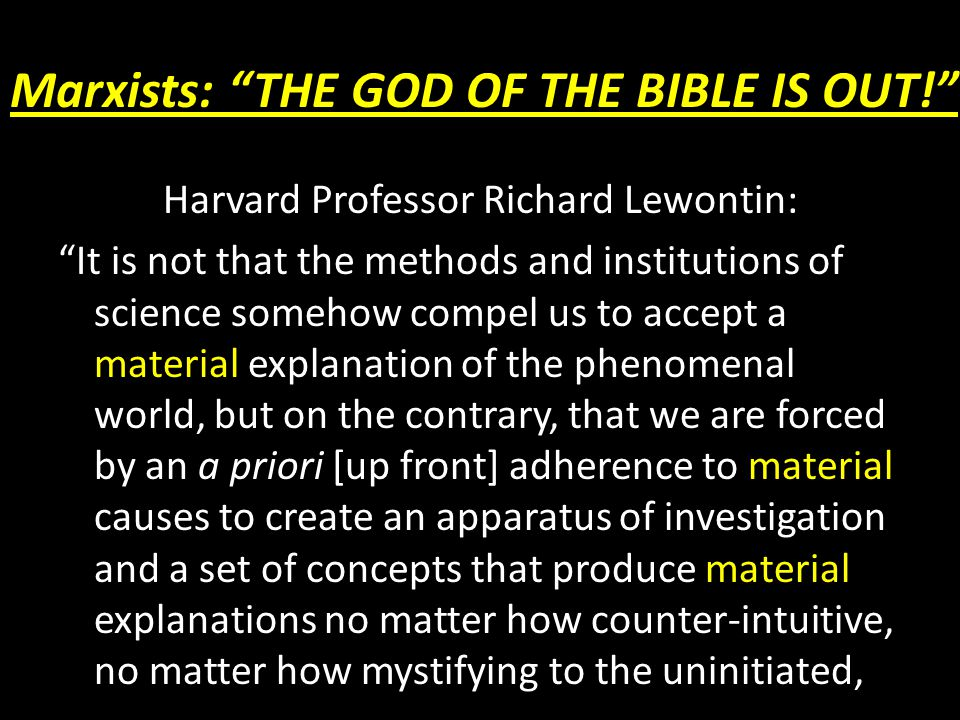 """Marxists: """"THE GOD OF THE BIBLE IS OUT!"""" Harvard Professor Richard Lewontin: material material material """"It is not that the methods and institutions o"""