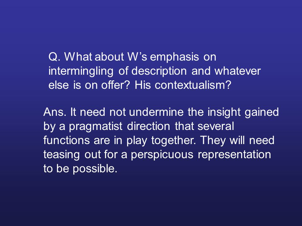 Q. What about W's emphasis on intermingling of description and whatever else is on offer.