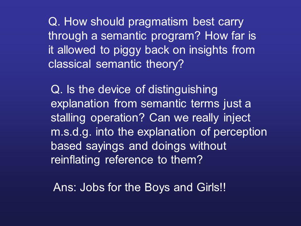 Q. How should pragmatism best carry through a semantic program.