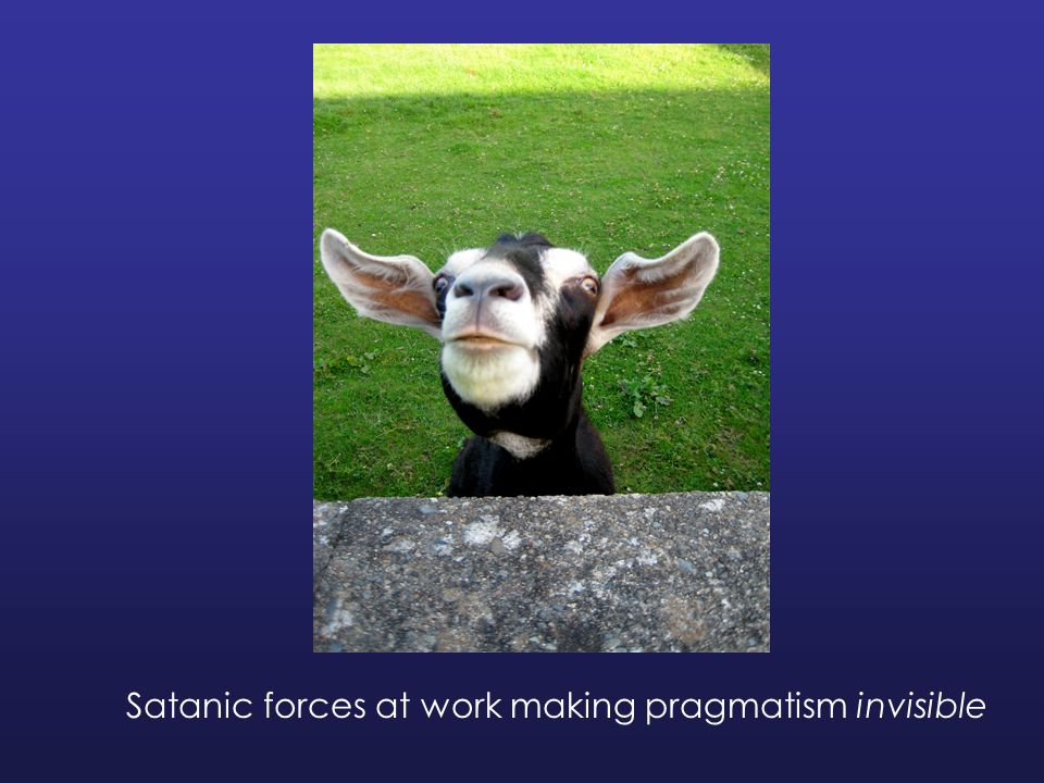 Satanic forces at work making pragmatism invisible