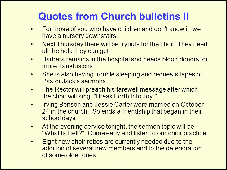 Quotes from Church bulletins I Bertha Belch, a missionary from Africa, will be speaking tonight at Calvary Methodist. Come hear Bertha Belch all the w