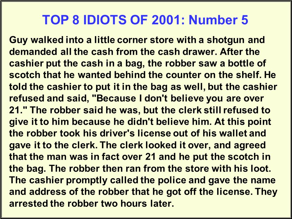 TOP 8 IDIOTS OF 2001: Number 4 A motorist was unknowingly caught in an automated speed trap that measured his speed using radar and photographed his c