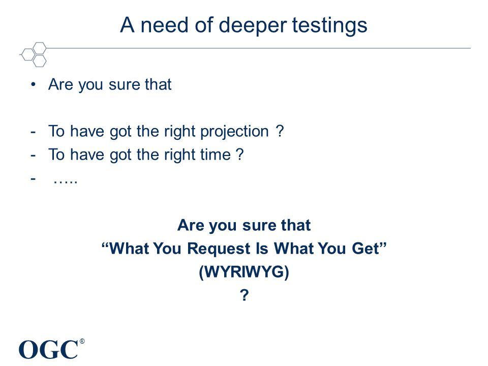 OGC ® A need of deeper testings Are you sure that -To have got the right projection .