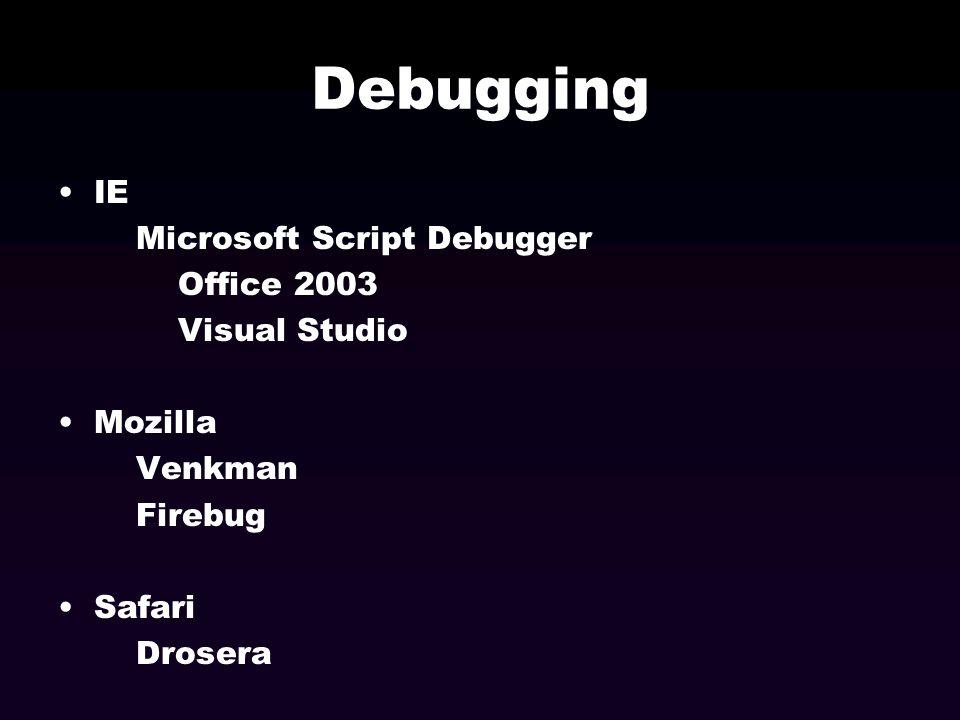 Debugging IE Microsoft Script Debugger Office 2003 Visual Studio Mozilla Venkman Firebug Safari Drosera