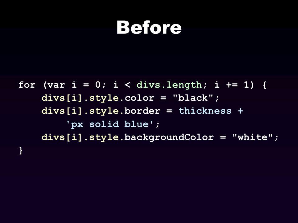 Before for (var i = 0; i < divs.length; i += 1) { divs[i].style.color =